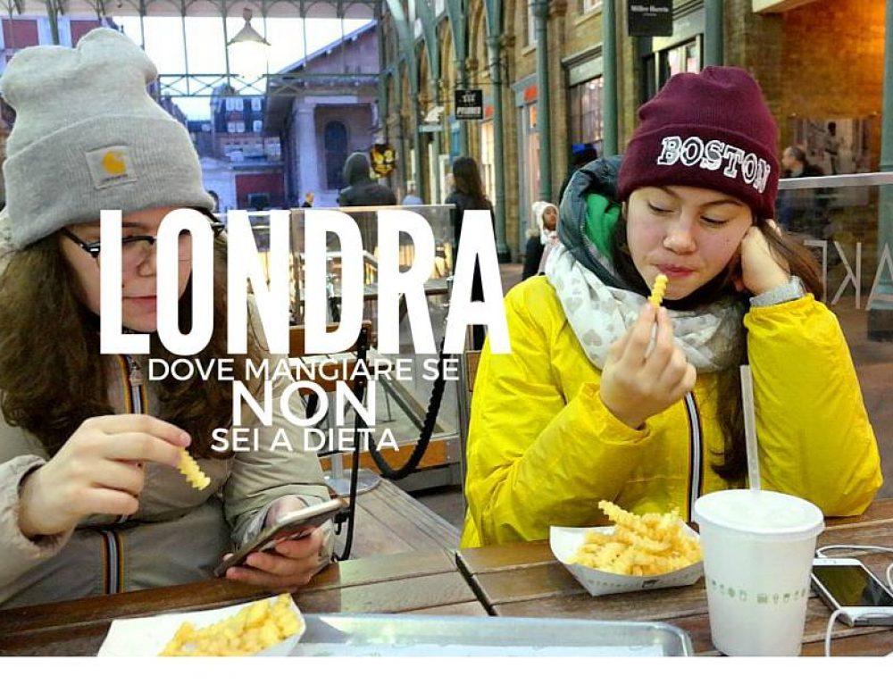 Londra: dove mangiare, se NON sei a dieta